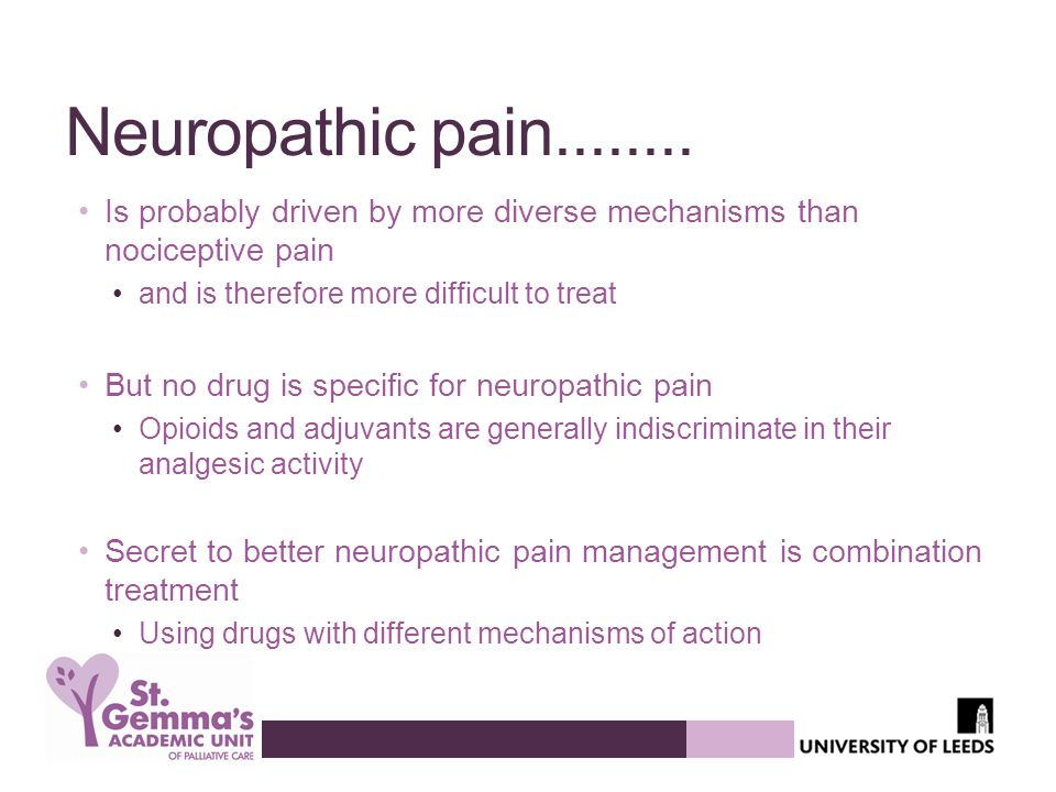 Neuropathic pain........ Is probably driven by more diverse mechanisms than nociceptive pain. and is therefore more difficult to treat.