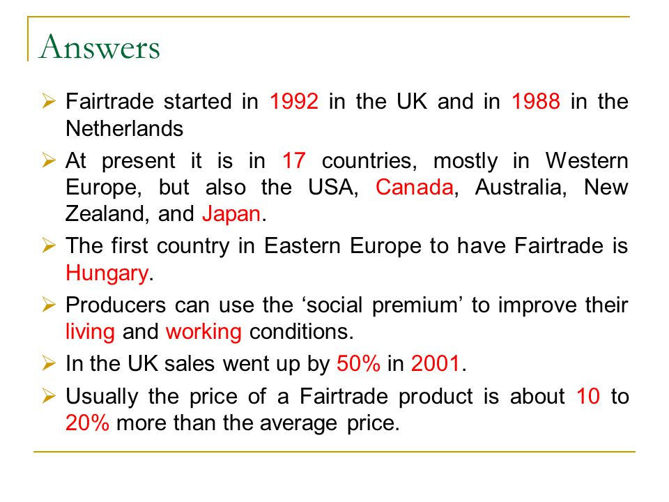 Answers Fairtrade started in 1992 in the UK and in 1988 in the Netherlands.