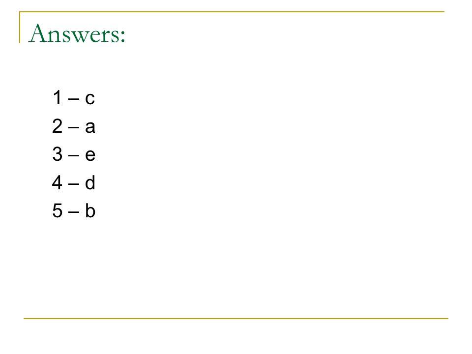 Answers: 1 – c 2 – a 3 – e 4 – d 5 – b
