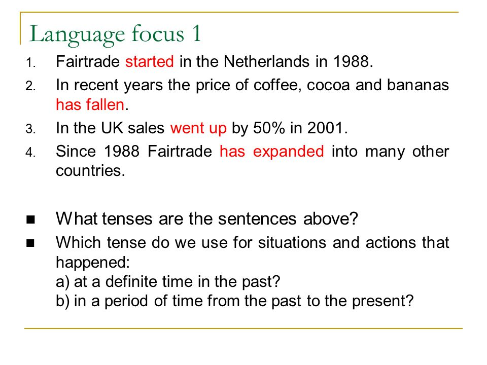 Language focus 1 What tenses are the sentences above