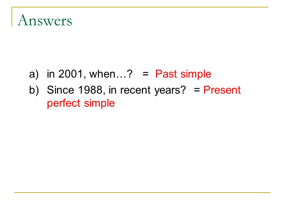 Answers in 2001, when… = Past simple