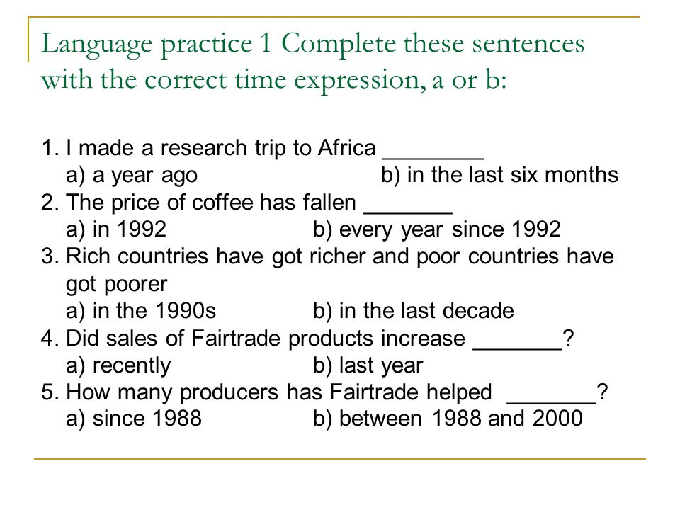Language practice 1 Complete these sentences with the correct time expression, a or b: 1.