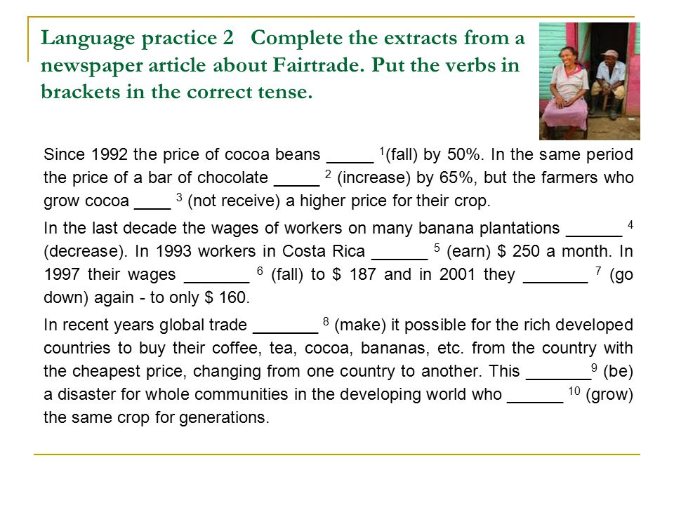 Language practice 2 Complete the extracts from a newspaper article about Fairtrade. Put the verbs in brackets in the correct tense.