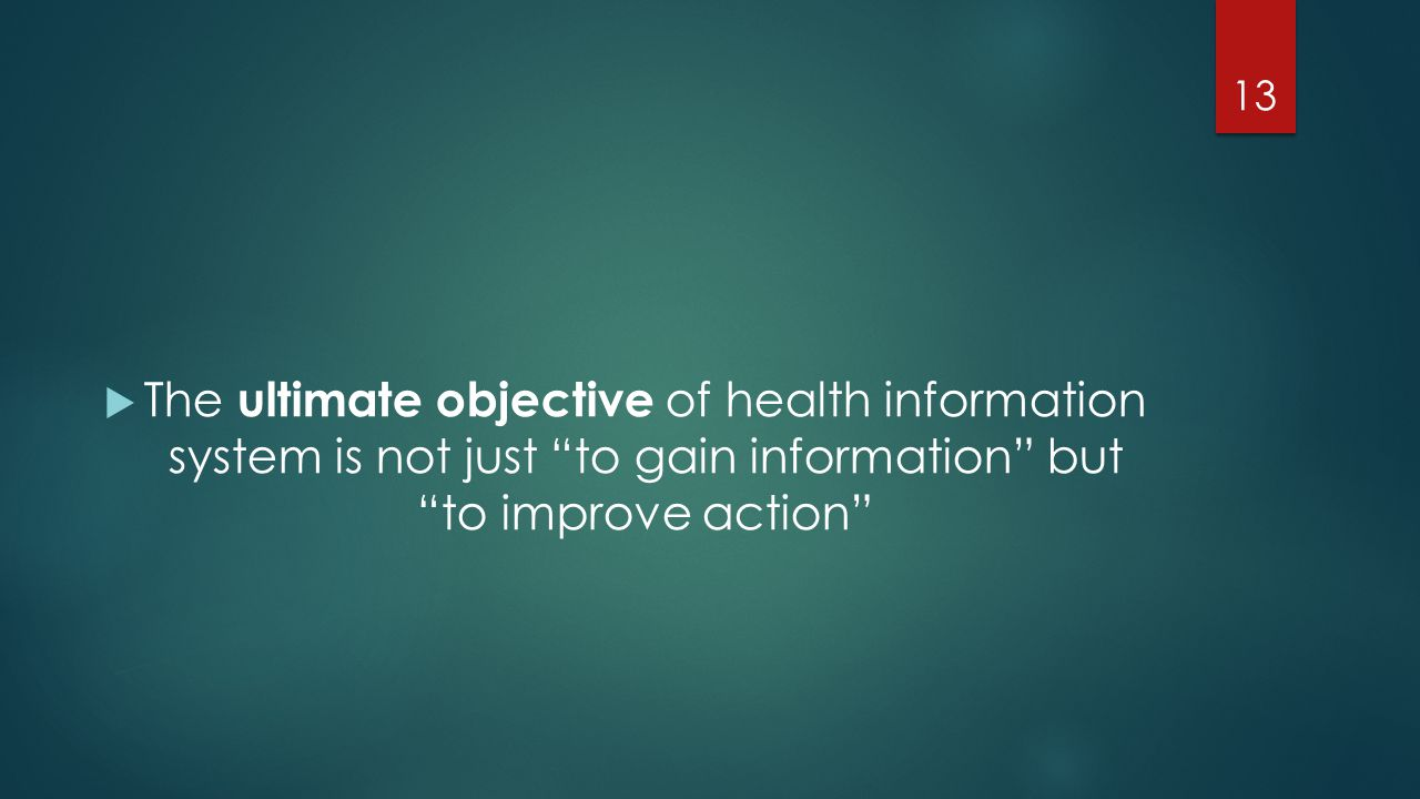 The ultimate objective of health information system is not just to gain information but to improve action