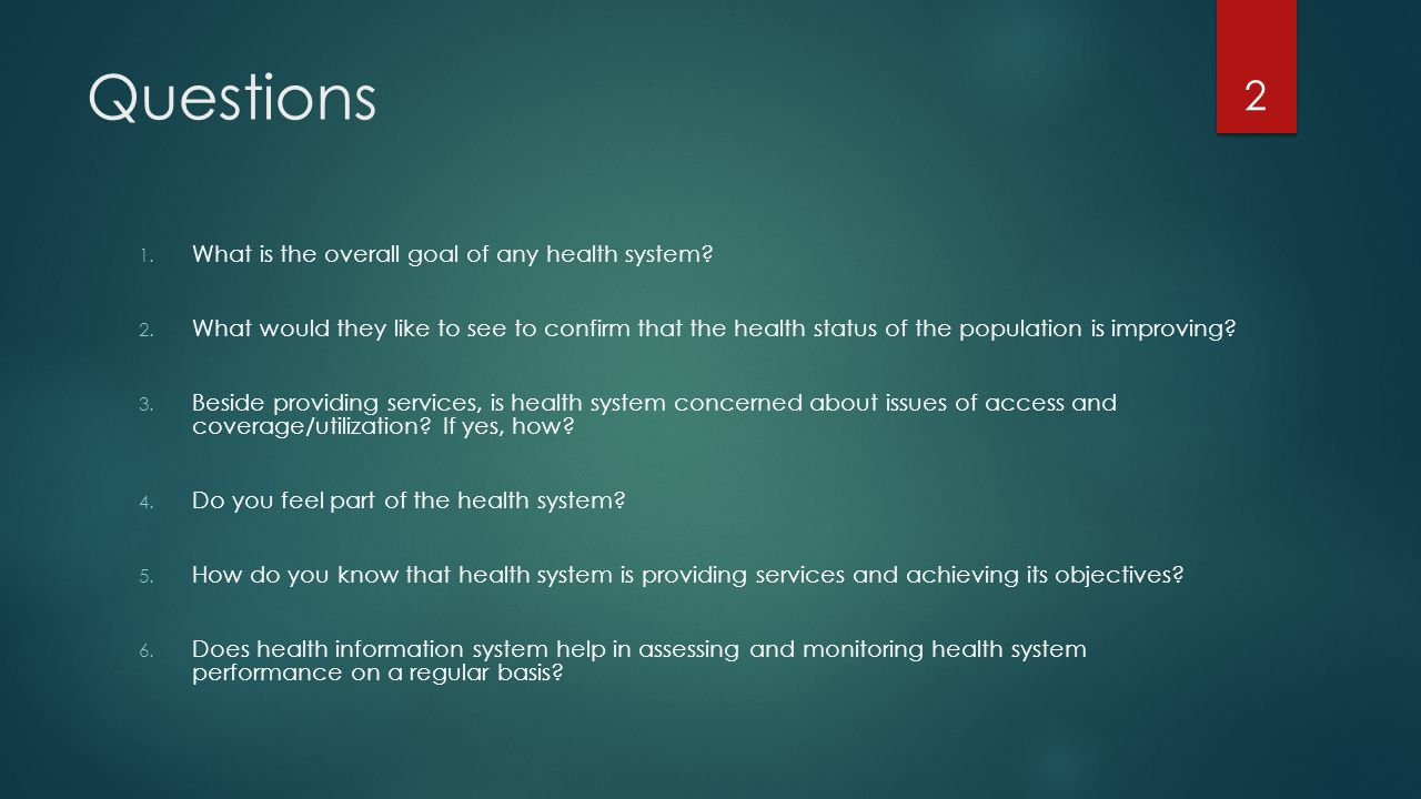 Questions What is the overall goal of any health system