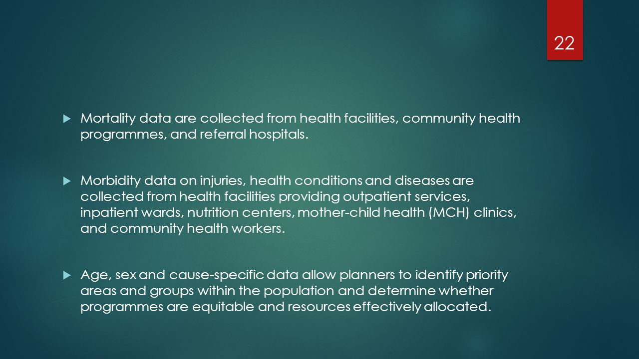 Mortality data are collected from health facilities, community health programmes, and referral hospitals.