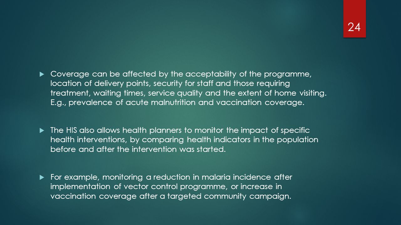 Coverage can be affected by the acceptability of the programme, location of delivery points, security for staff and those requiring treatment, waiting times, service quality and the extent of home visiting. E.g., prevalence of acute malnutrition and vaccination coverage.