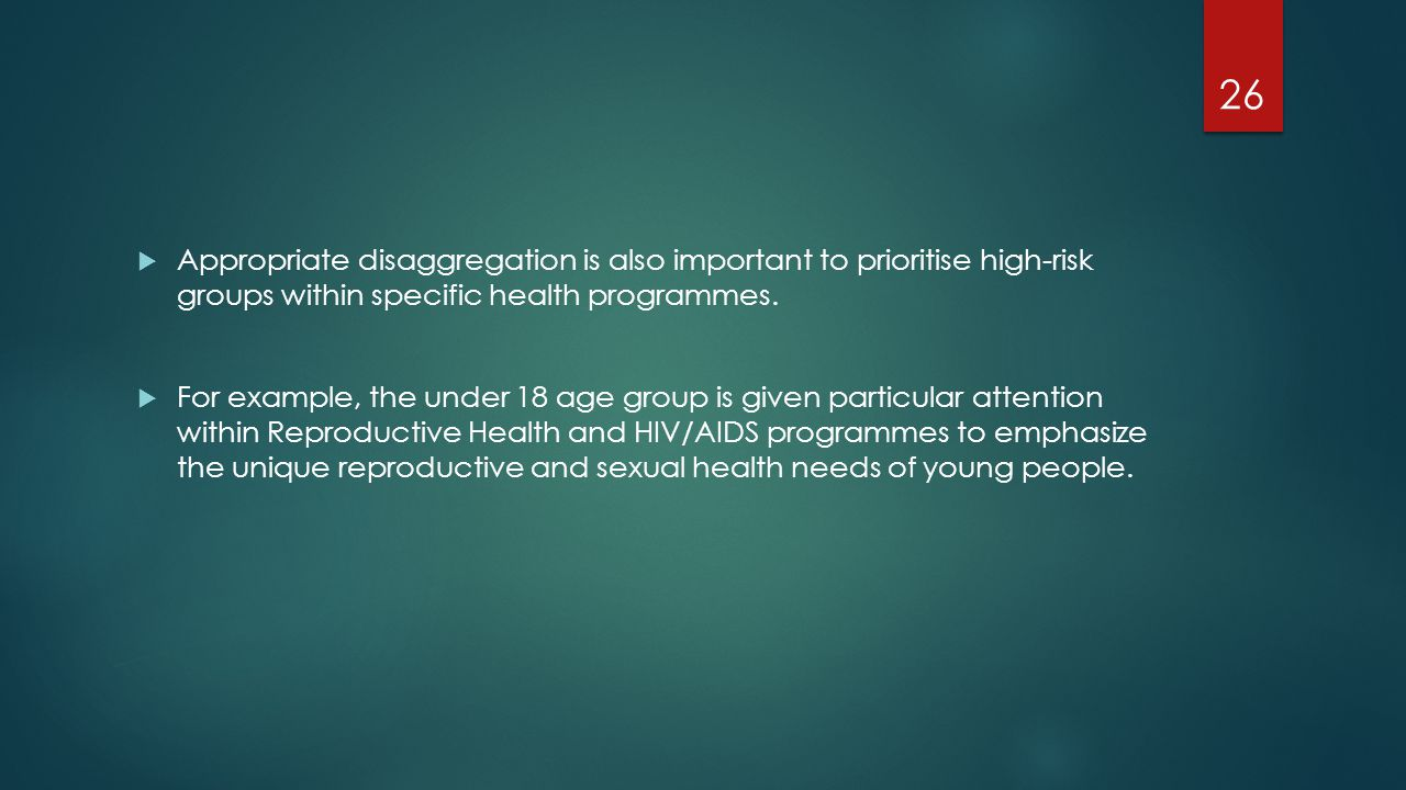 Appropriate disaggregation is also important to prioritise high-risk groups within specific health programmes.