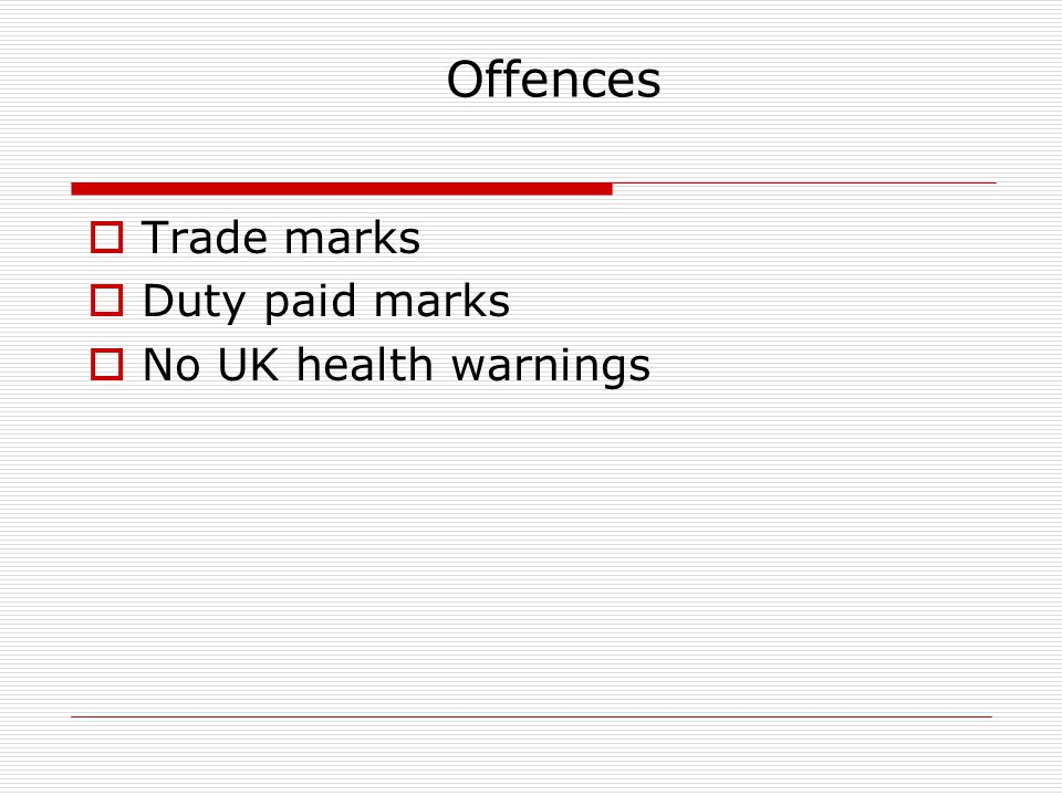 Offences Trade marks Duty paid marks No UK health warnings