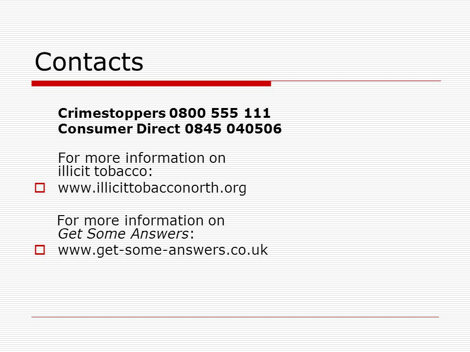 Contacts For more information on illicit tobacco: