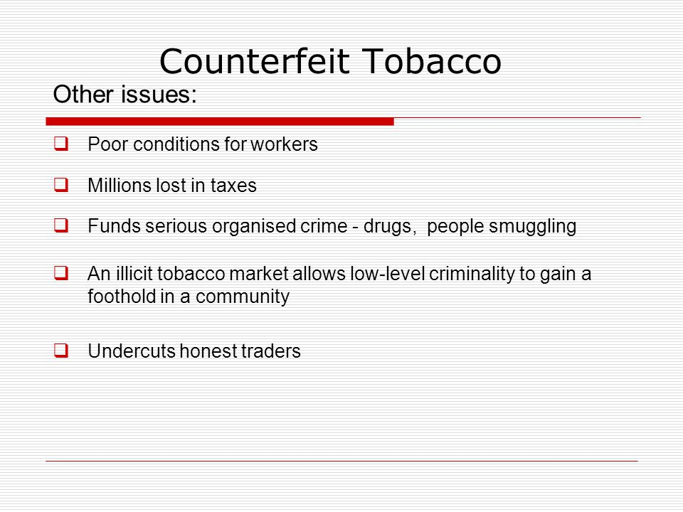 Counterfeit Tobacco Other issues: Poor conditions for workers