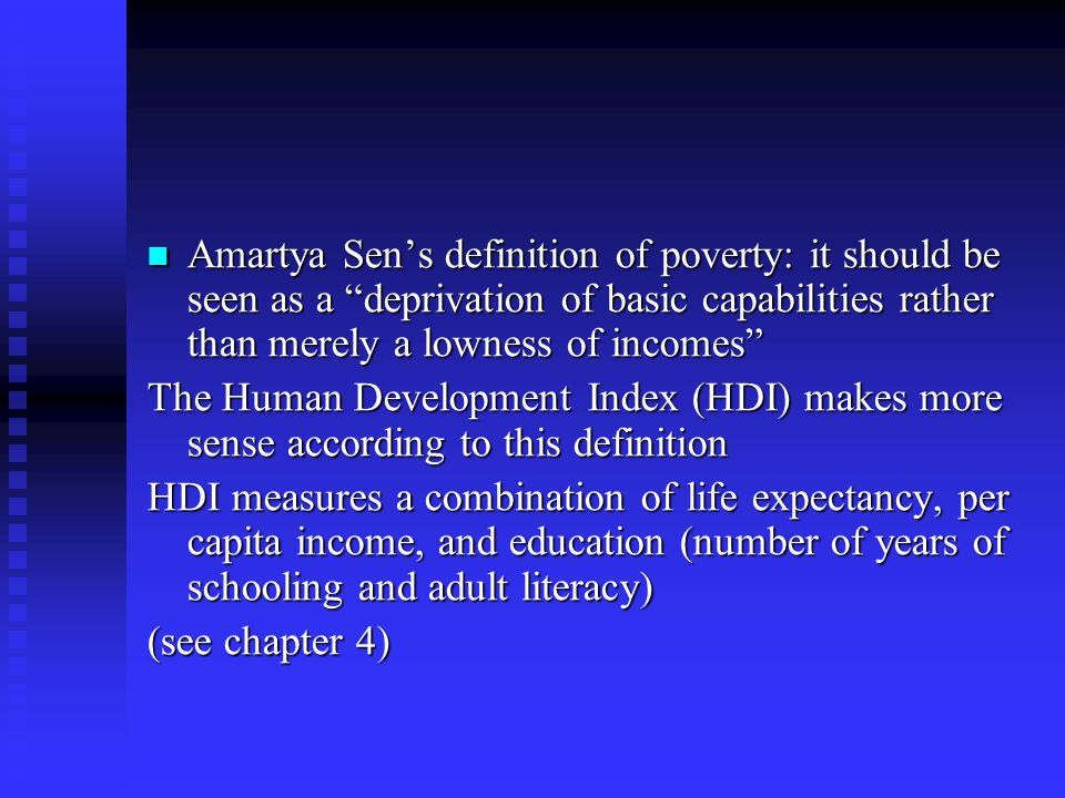 Amartya Sen's definition of poverty: it should be seen as a deprivation of basic capabilities rather than merely a lowness of incomes