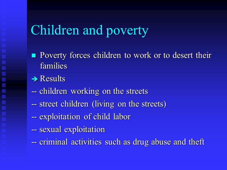 Children and poverty Poverty forces children to work or to desert their families. Results. -- children working on the streets.