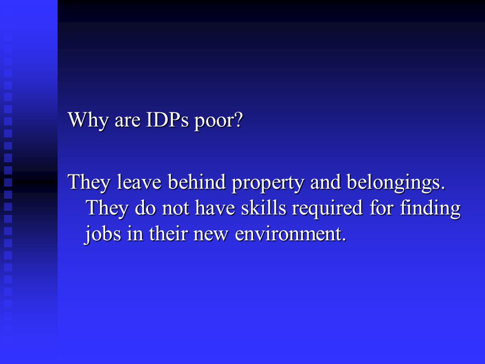 Why are IDPs poor. They leave behind property and belongings.