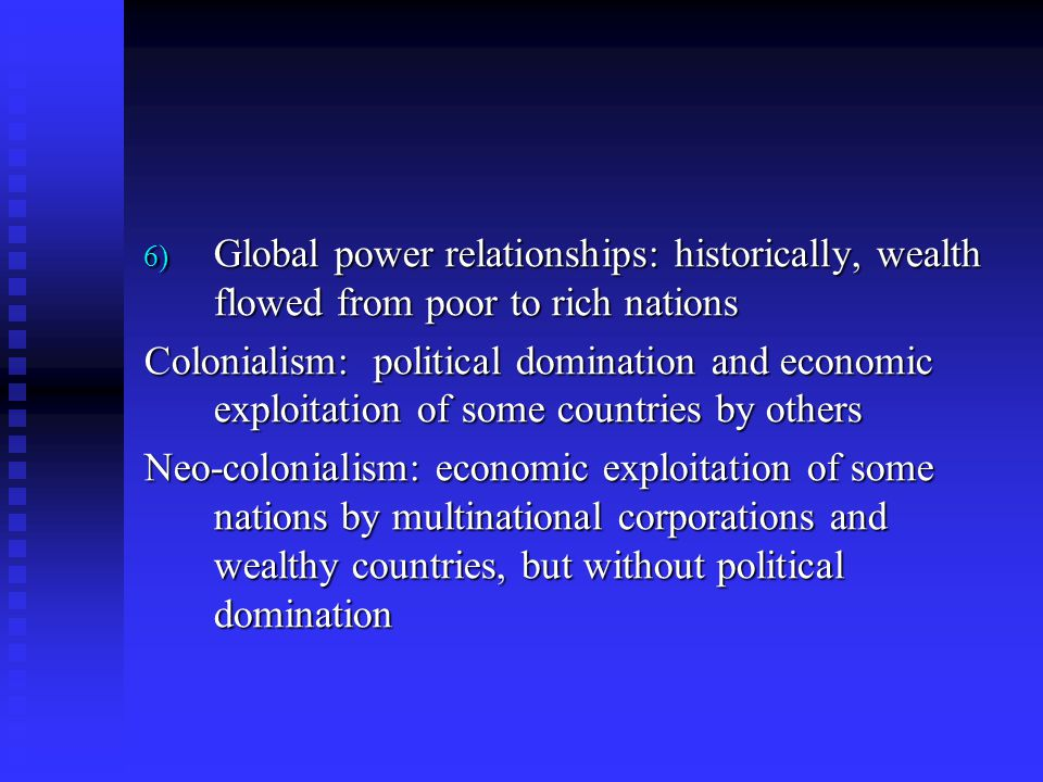 Global power relationships: historically, wealth flowed from poor to rich nations
