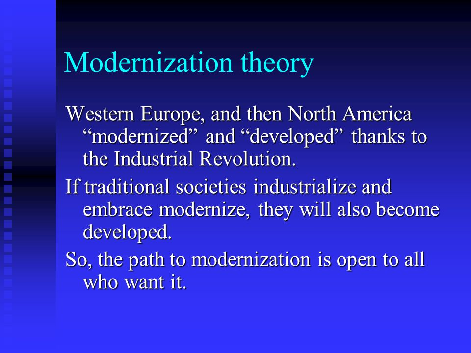 Modernization theory Western Europe, and then North America modernized and developed thanks to the Industrial Revolution.