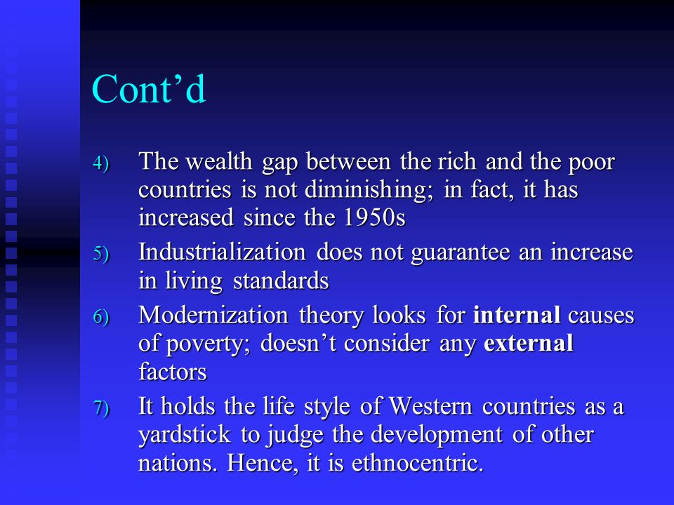 Cont'd The wealth gap between the rich and the poor countries is not diminishing; in fact, it has increased since the 1950s.