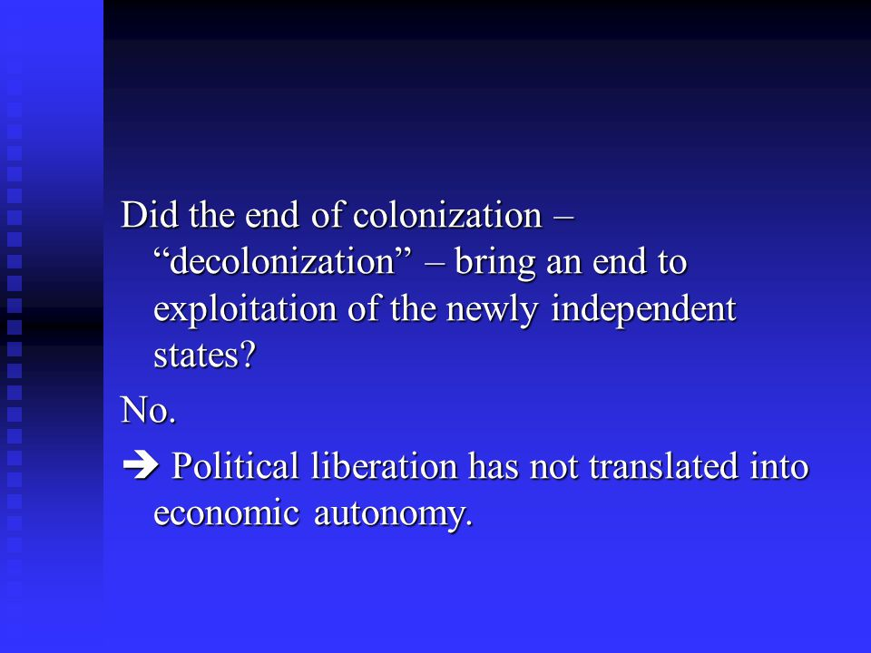 Did the end of colonization – decolonization – bring an end to exploitation of the newly independent states