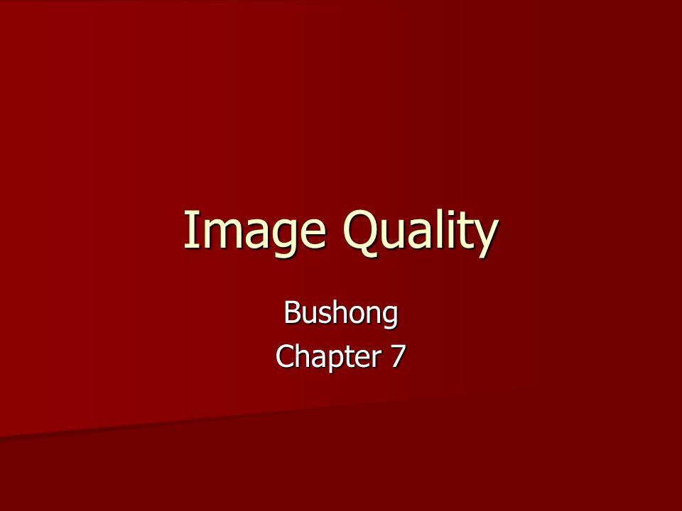 Image Quality Bushong Chapter 7