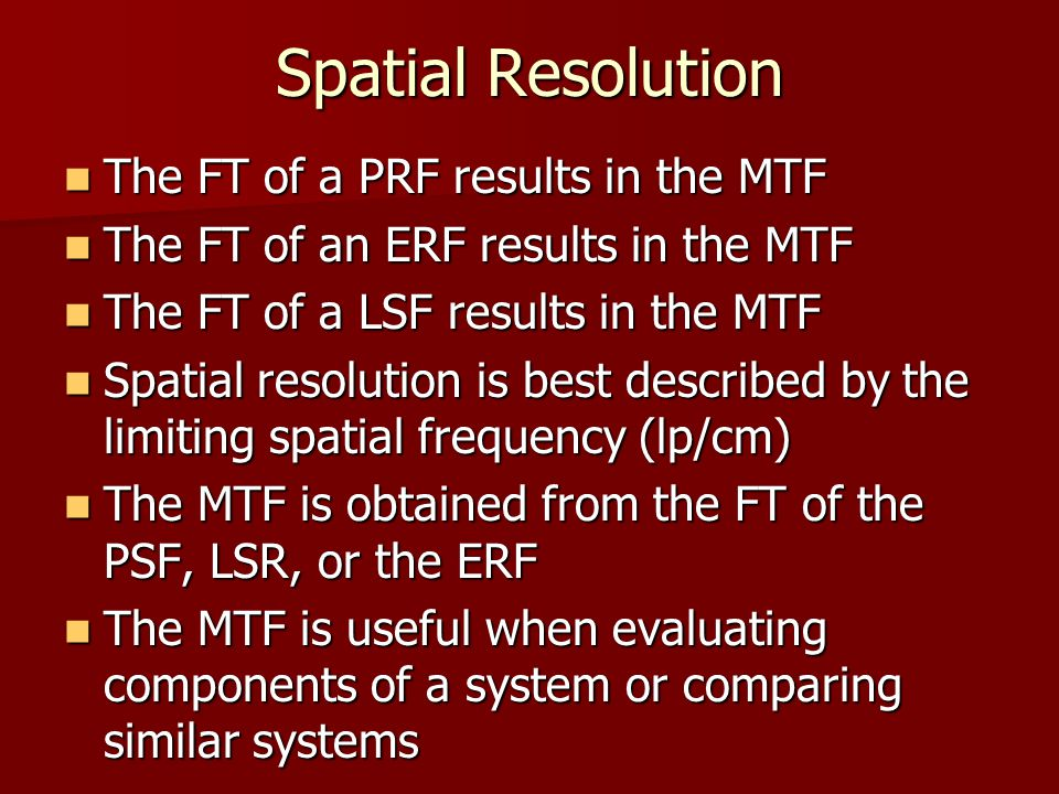 Spatial Resolution The FT of a PRF results in the MTF