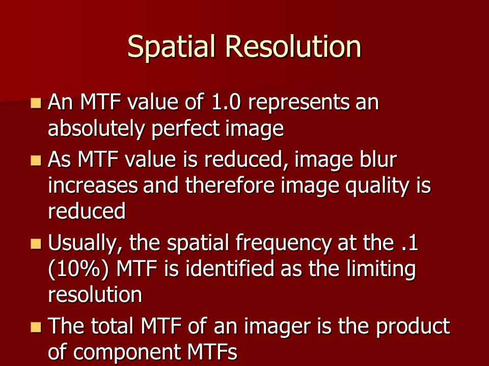 Spatial Resolution An MTF value of 1.0 represents an absolutely perfect image.