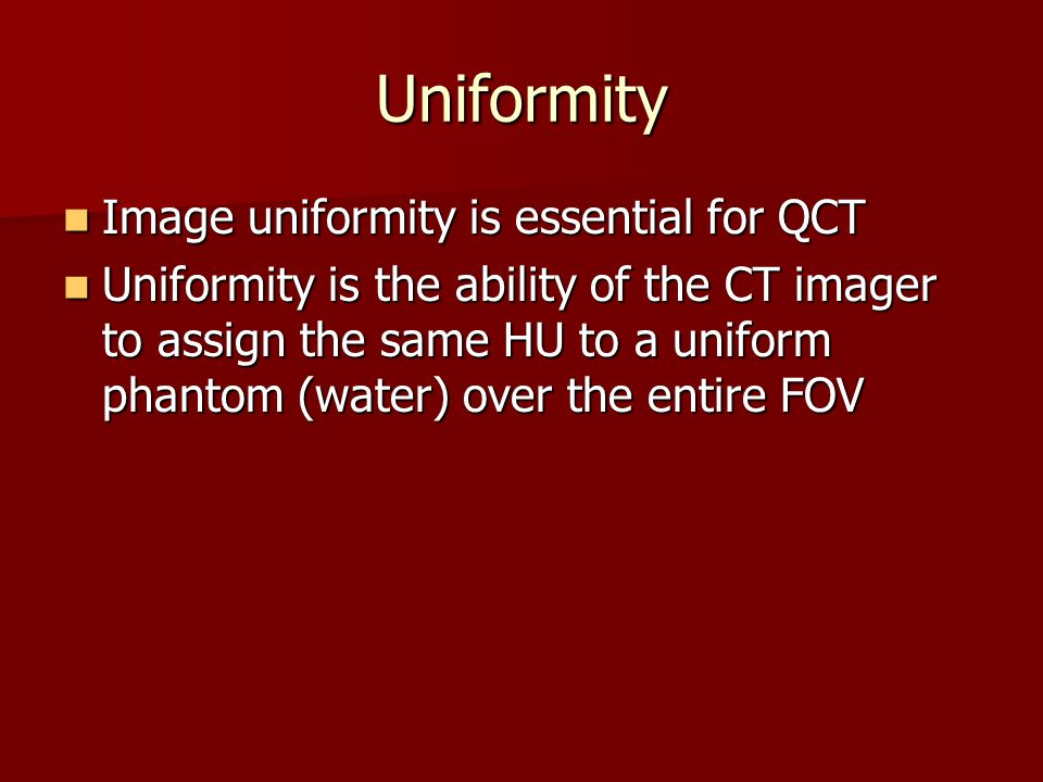 Uniformity Image uniformity is essential for QCT