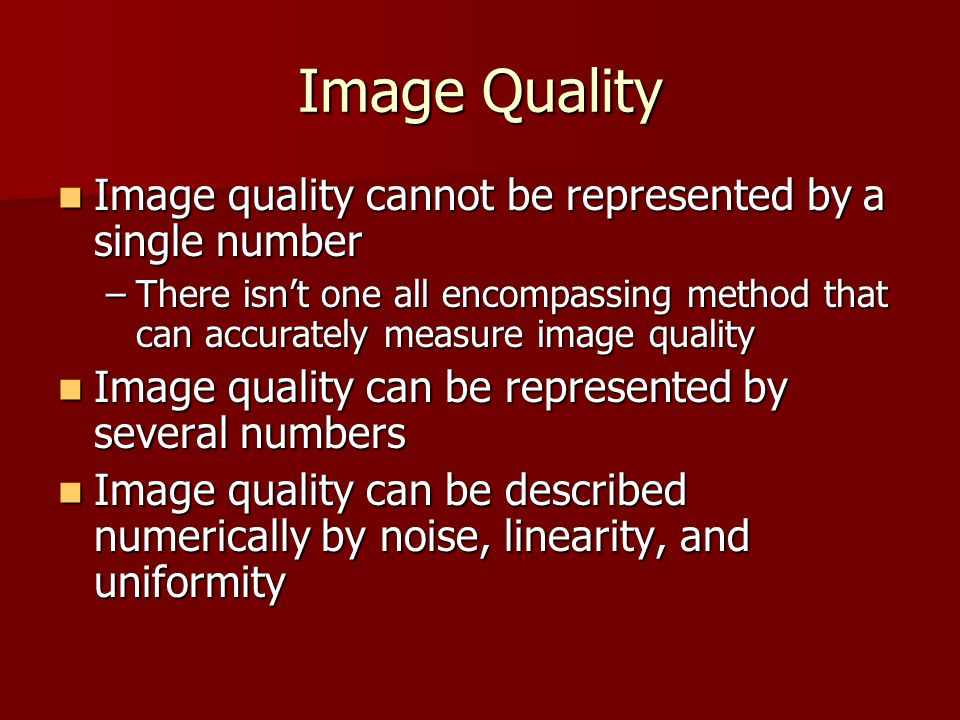 Image Quality Image quality cannot be represented by a single number
