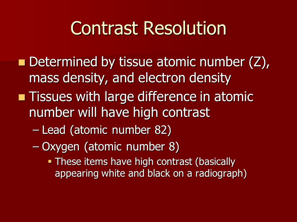 Contrast Resolution Determined by tissue atomic number (Z), mass density, and electron density.