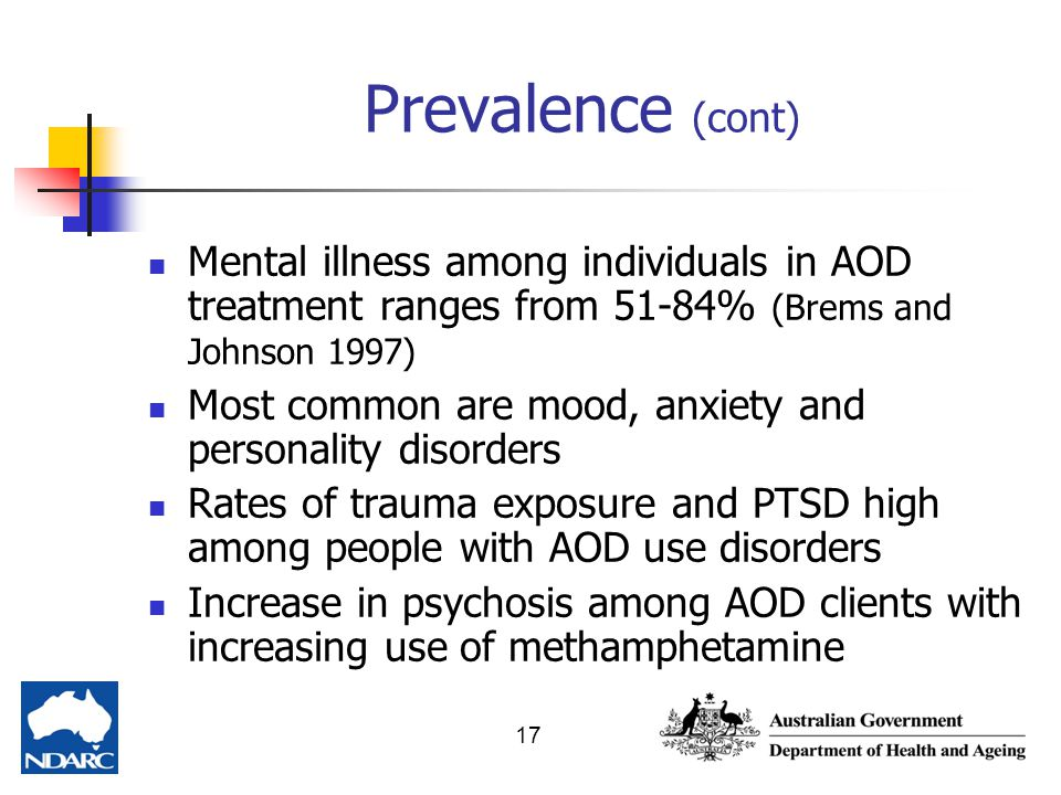 Prevalence (cont) Mental illness among individuals in AOD treatment ranges from 51-84% (Brems and Johnson 1997)