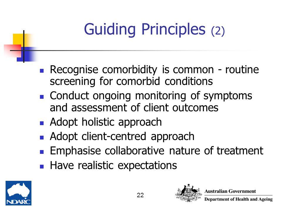 Guiding Principles (2) Recognise comorbidity is common - routine screening for comorbid conditions.