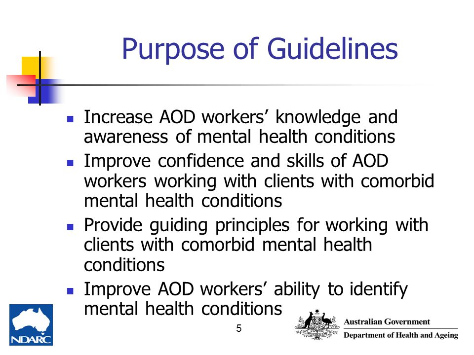 Purpose of Guidelines Increase AOD workers' knowledge and awareness of mental health conditions.