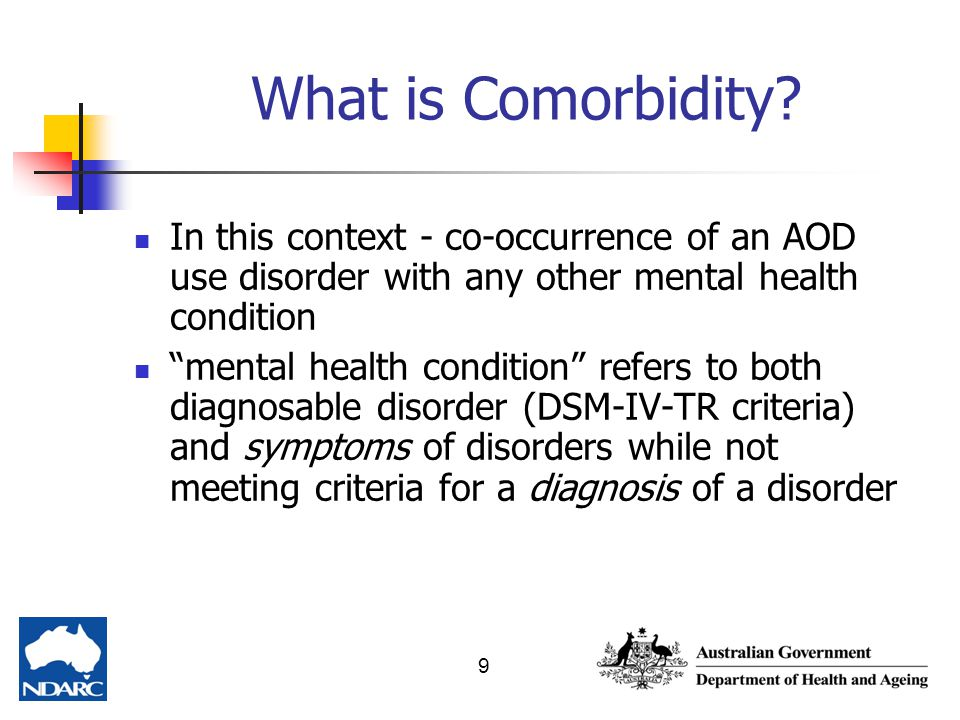 What is Comorbidity In this context - co-occurrence of an AOD use disorder with any other mental health condition.