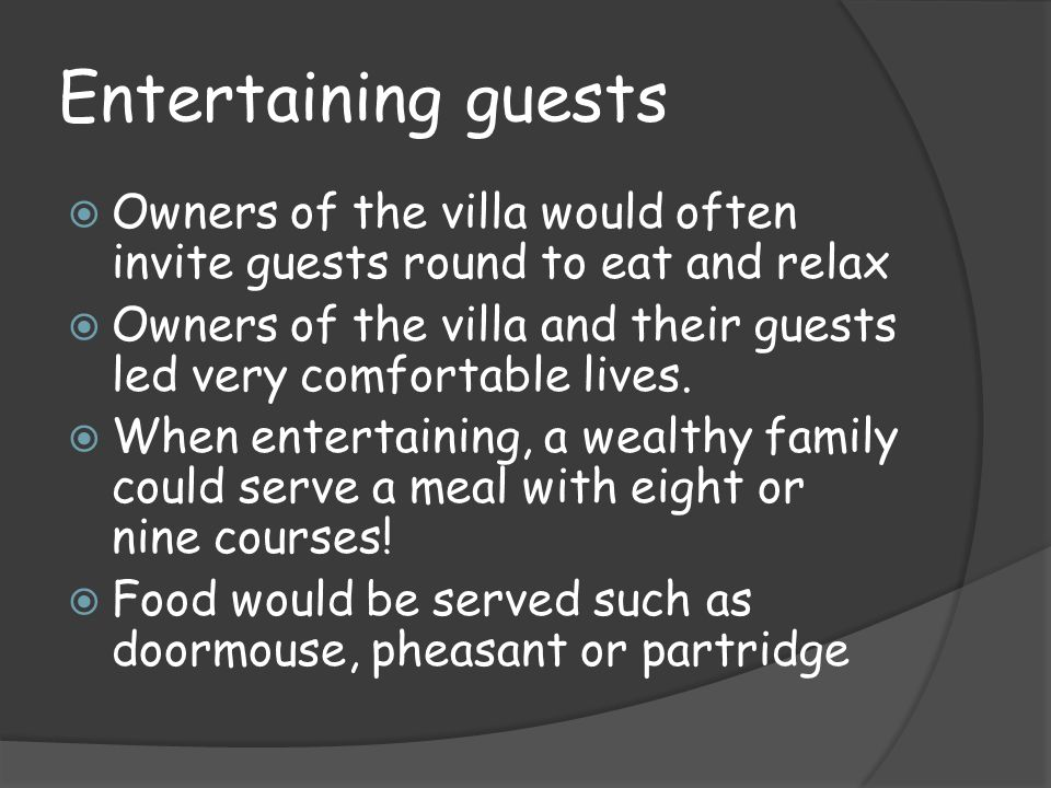 Entertaining guests Owners of the villa would often invite guests round to eat and relax.