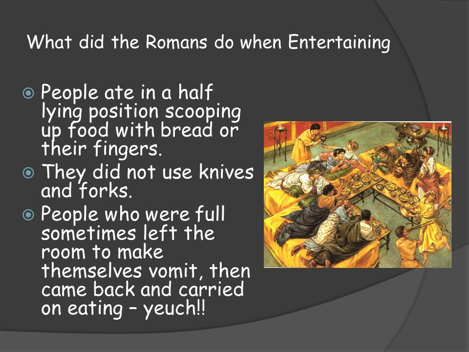 What did the Romans do when Entertaining