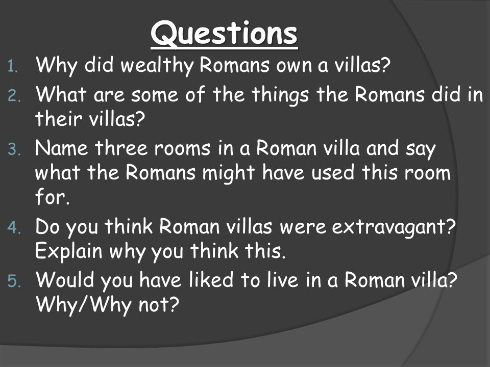 Questions Why did wealthy Romans own a villas