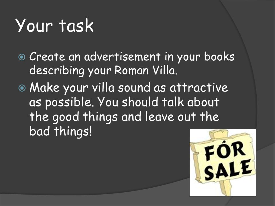 Your task Create an advertisement in your books describing your Roman Villa.