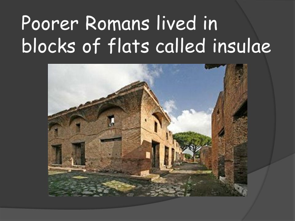 Poorer Romans lived in blocks of flats called insulae