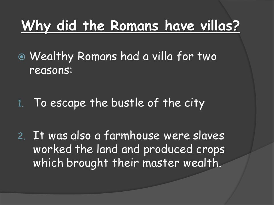 Why did the Romans have villas