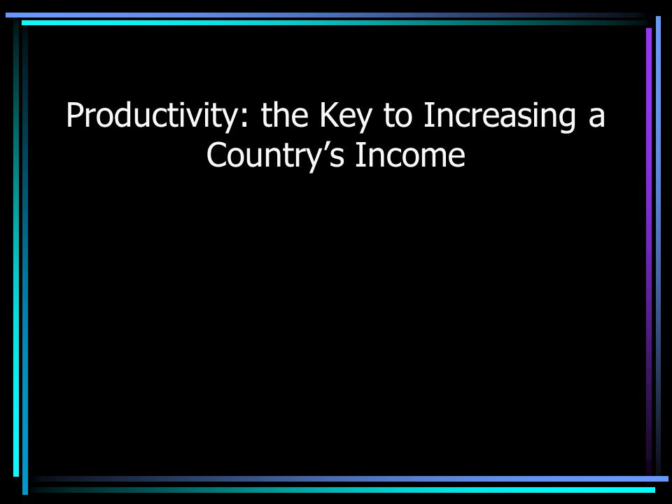 Productivity: the Key to Increasing a Country's Income
