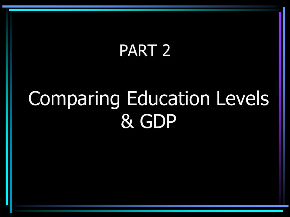 Comparing Education Levels & GDP