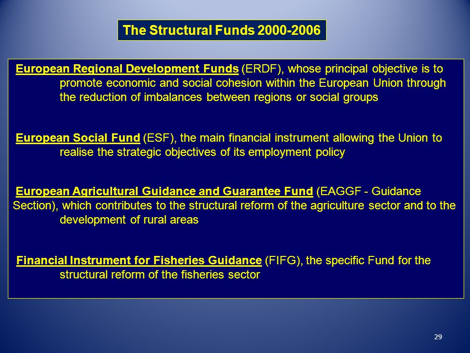The Structural Funds 2000-2006 European Regional Development Funds (ERDF), whose principal objective is to.