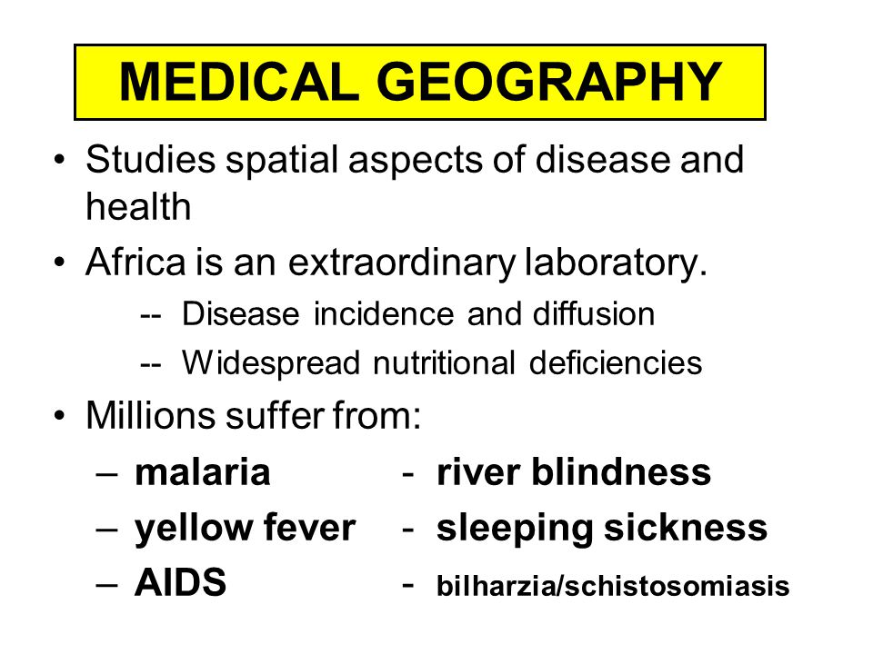 MEDICAL GEOGRAPHY Studies spatial aspects of disease and health