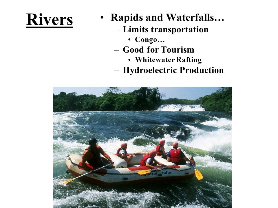 Rivers Rapids and Waterfalls… Limits transportation Good for Tourism