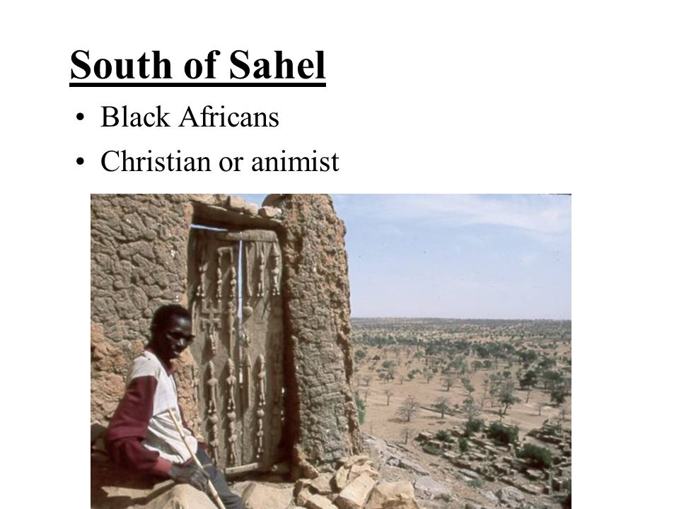 South of Sahel Black Africans Christian or animist