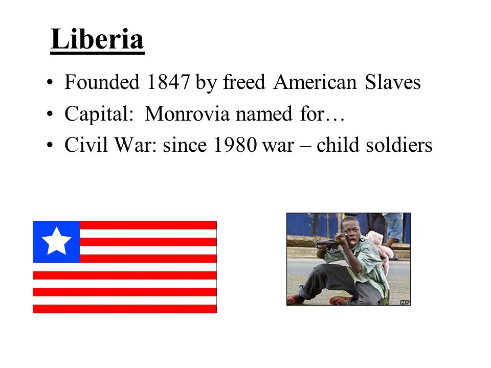Liberia Founded 1847 by freed American Slaves