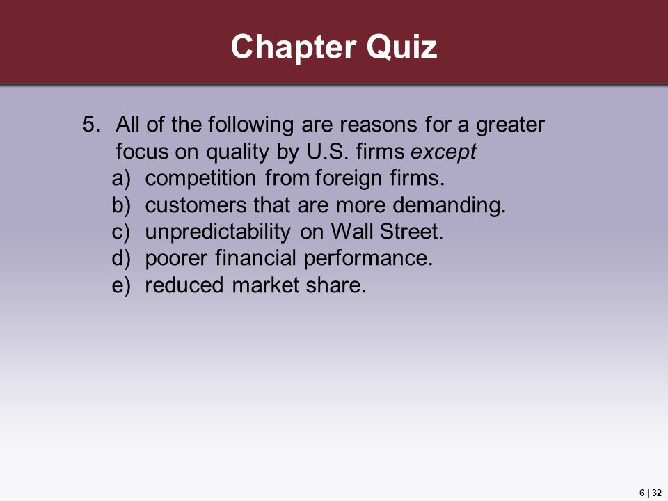 Chapter Quiz All of the following are reasons for a greater focus on quality by U.S. firms except. competition from foreign firms.