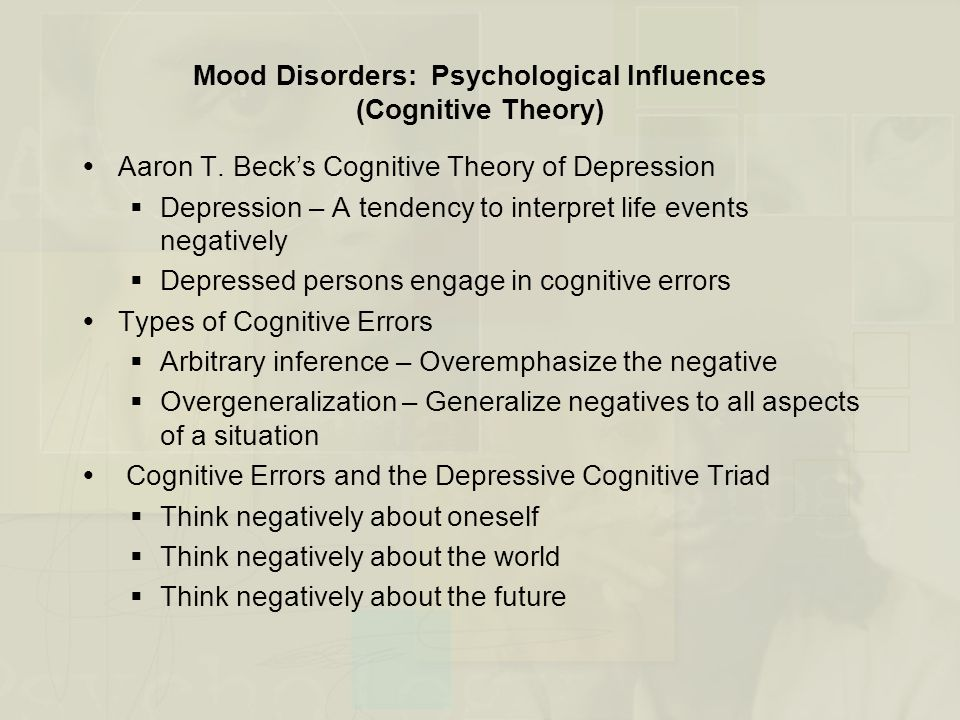 Mood Disorders: Psychological Influences (Cognitive Theory)