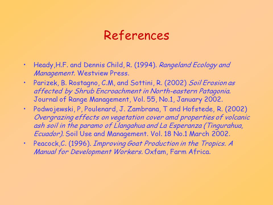 References Heady,H.F. and Dennis Child, R. (1994). Rangeland Ecology and Management. Westview Press.