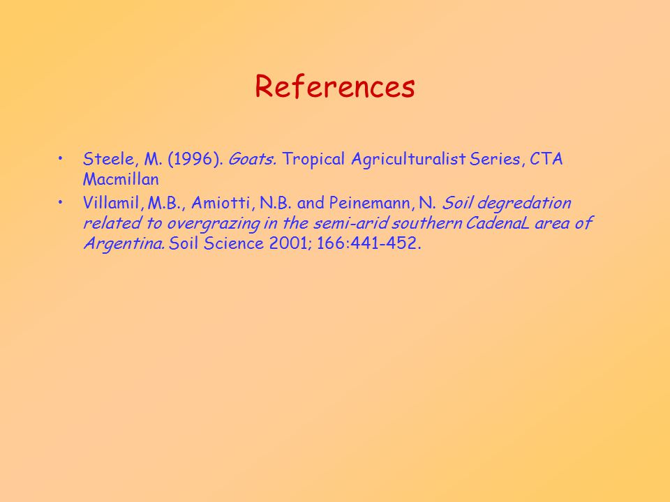 References Steele, M. (1996). Goats. Tropical Agriculturalist Series, CTA Macmillan.