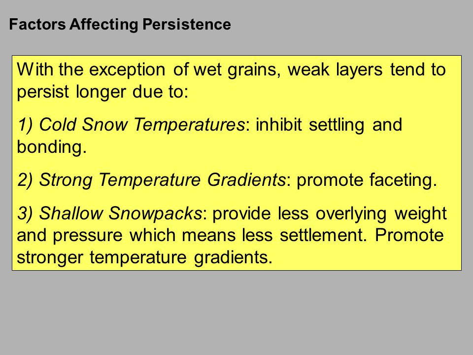 1) Cold Snow Temperatures: inhibit settling and bonding.